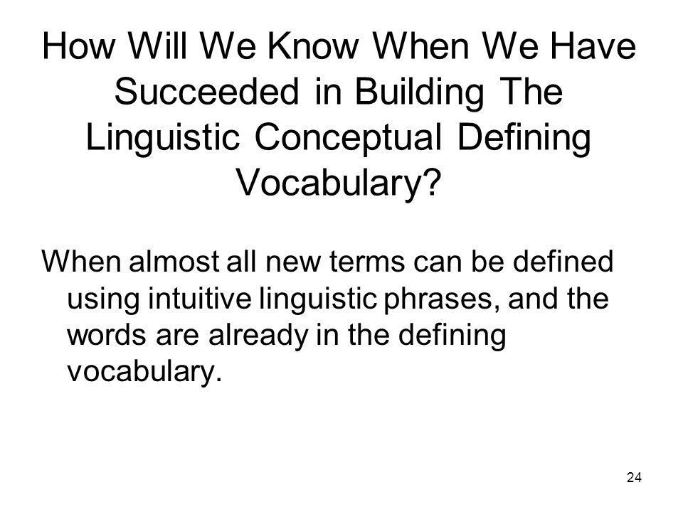 24 How Will We Know When We Have Succeeded in Building The Linguistic Conceptual Defining Vocabulary.