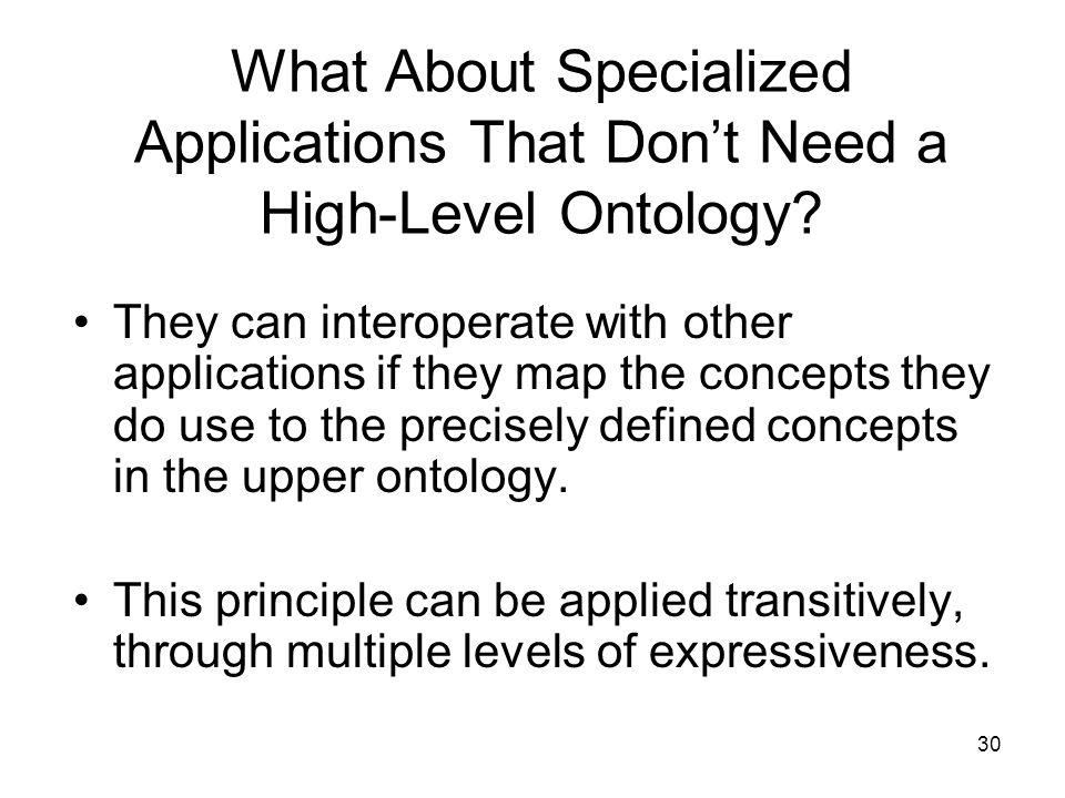 30 What About Specialized Applications That Dont Need a High-Level Ontology.
