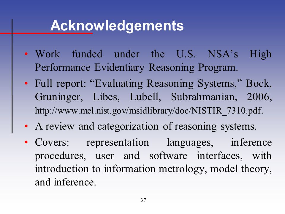 37 Acknowledgements Work funded under the U.S.NSAs High Performance Evidentiary Reasoning Program.