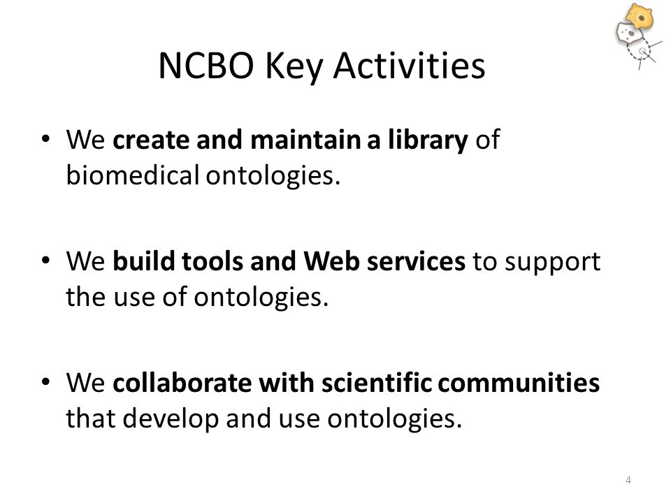 NCBO Key Activities We create and maintain a library of biomedical ontologies.