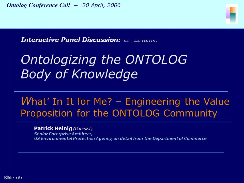 1 Slide 1 Ontolog Conference Call – 20 April, 2006 Ontologizing the ONTOLOG Body of Knowledge W hat In It for Me.