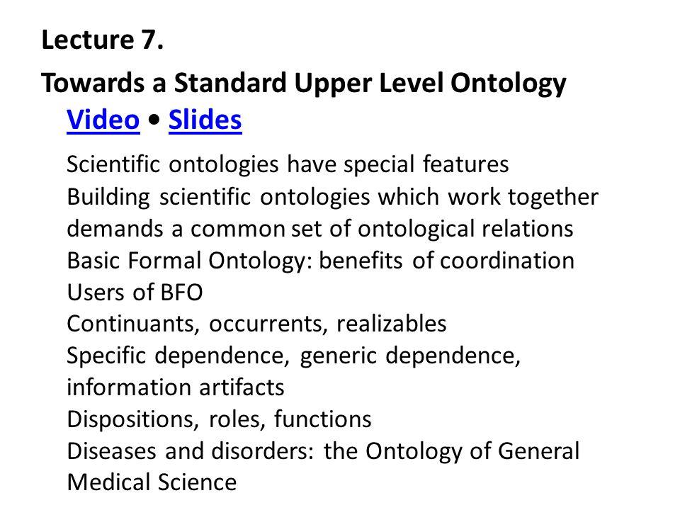Lecture 7. Towards a Standard Upper Level Ontology Video Slides VideoSlides Scientific ontologies have special features Building scientific ontologies