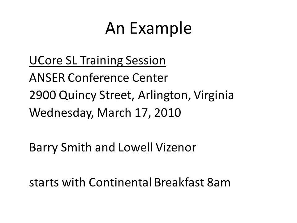 An Example UCore SL Training Session ANSER Conference Center 2900 Quincy Street, Arlington, Virginia Wednesday, March 17, 2010 Barry Smith and Lowell Vizenor starts with Continental Breakfast 8am