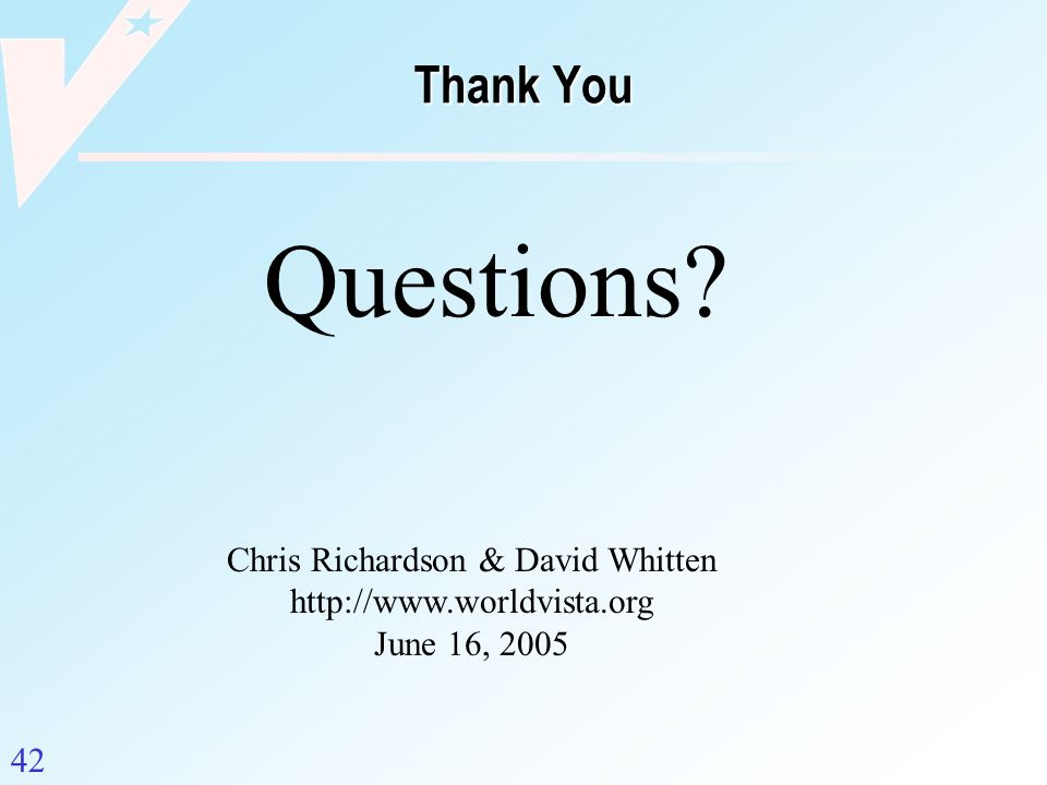 42 Thank You Questions? Chris Richardson & David Whitten http://www.worldvista.org June 16, 2005