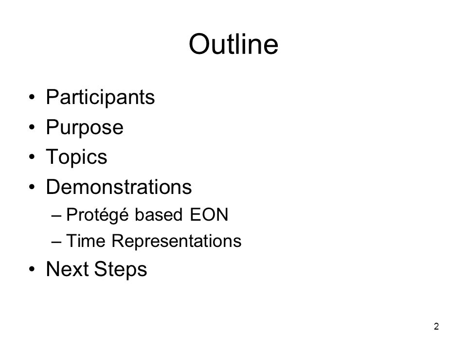 2 Outline Participants Purpose Topics Demonstrations –Protégé based EON –Time Representations Next Steps