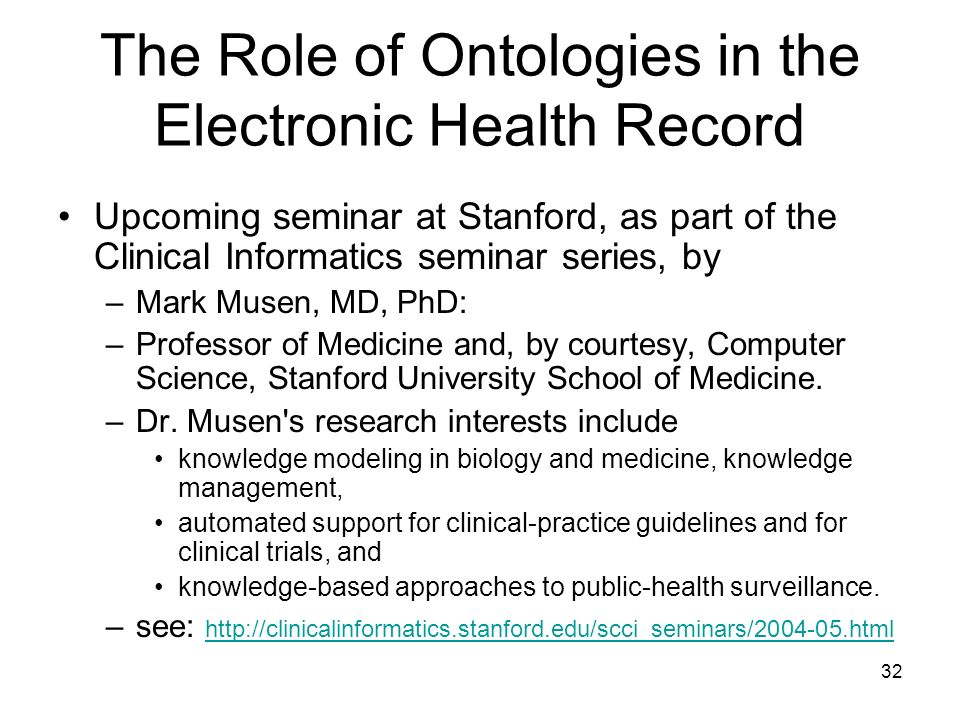 32 The Role of Ontologies in the Electronic Health Record Upcoming seminar at Stanford, as part of the Clinical Informatics seminar series, by –Mark M