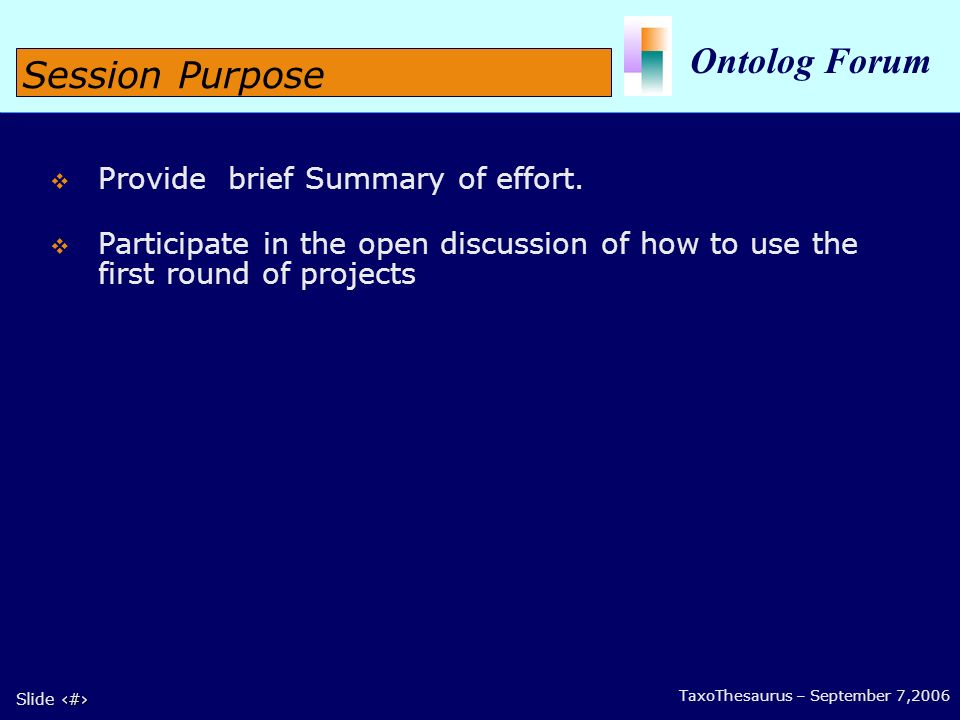 2 Slide 2 Ontolog Forum TaxoThesaurus – September 7,2006 Provide brief Summary of effort.