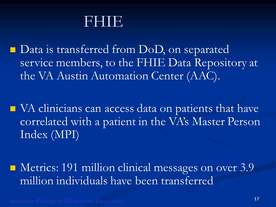 17 FHIE Data is transferred from DoD, on separated service members, to the FHIE Data Repository at the VA Austin Automation Center (AAC).