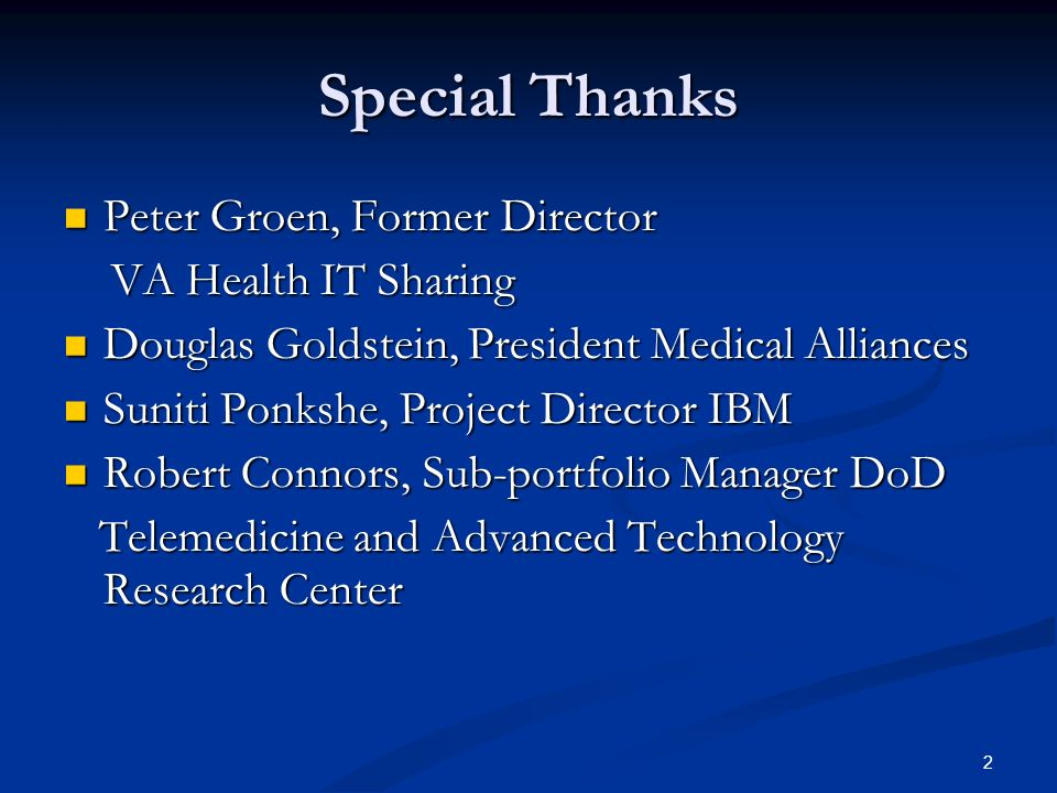 2 Special Thanks Peter Groen, Former Director Peter Groen, Former Director VA Health IT Sharing VA Health IT Sharing Douglas Goldstein, President Medical Alliances Douglas Goldstein, President Medical Alliances Suniti Ponkshe, Project Director IBM Suniti Ponkshe, Project Director IBM Robert Connors, Sub-portfolio Manager DoD Robert Connors, Sub-portfolio Manager DoD Telemedicine and Advanced Technology Research Center Telemedicine and Advanced Technology Research Center