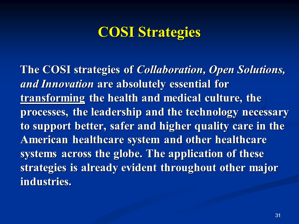 31 COSI Strategies The COSI strategies of Collaboration, Open Solutions, and Innovation are absolutely essential for transforming the health and medic