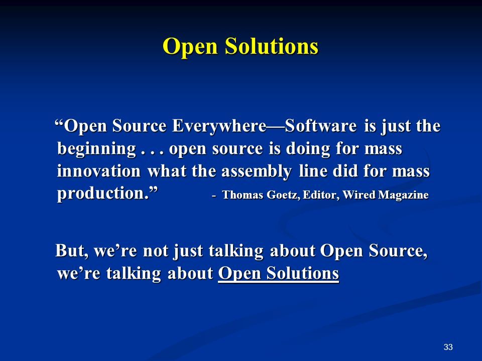 33 Open Solutions Open Source EverywhereSoftware is just the beginning... open source is doing for mass innovation what the assembly line did for mass