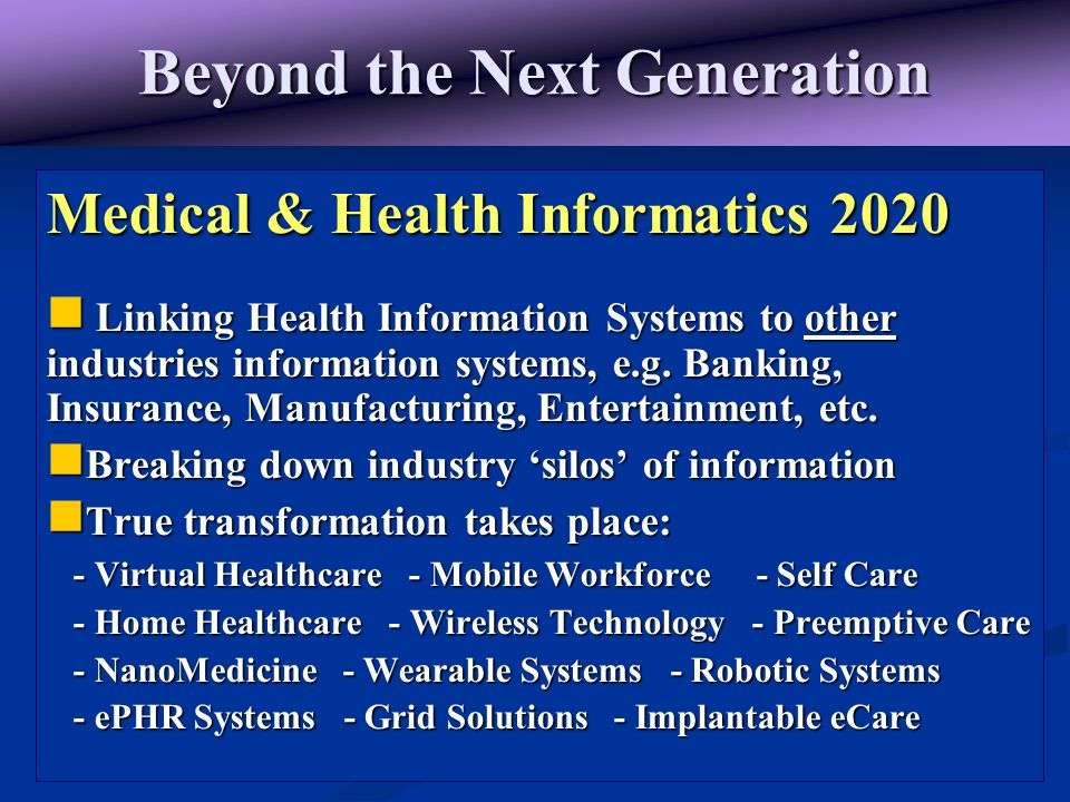 4 Beyond the Next Generation Medical & Health Informatics 2020 Linking Health Information Systems to other industries information systems, e.g. Bankin