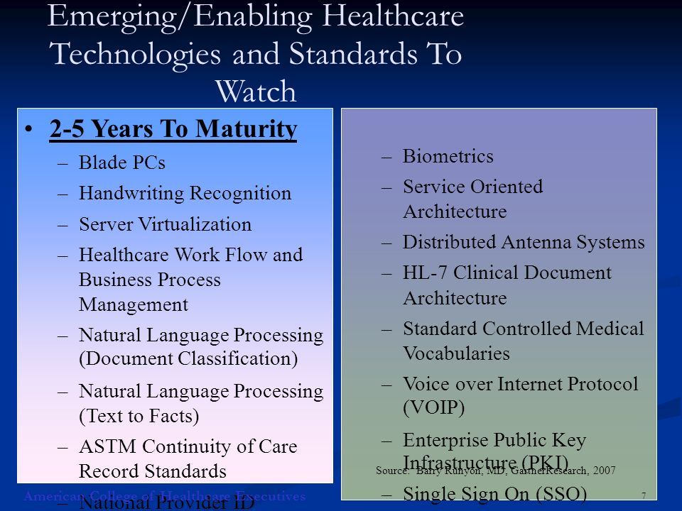 7 Emerging/Enabling Healthcare Technologies and Standards To Watch 2-5 Years To Maturity –Blade PCs –Handwriting Recognition –Server Virtualization –H