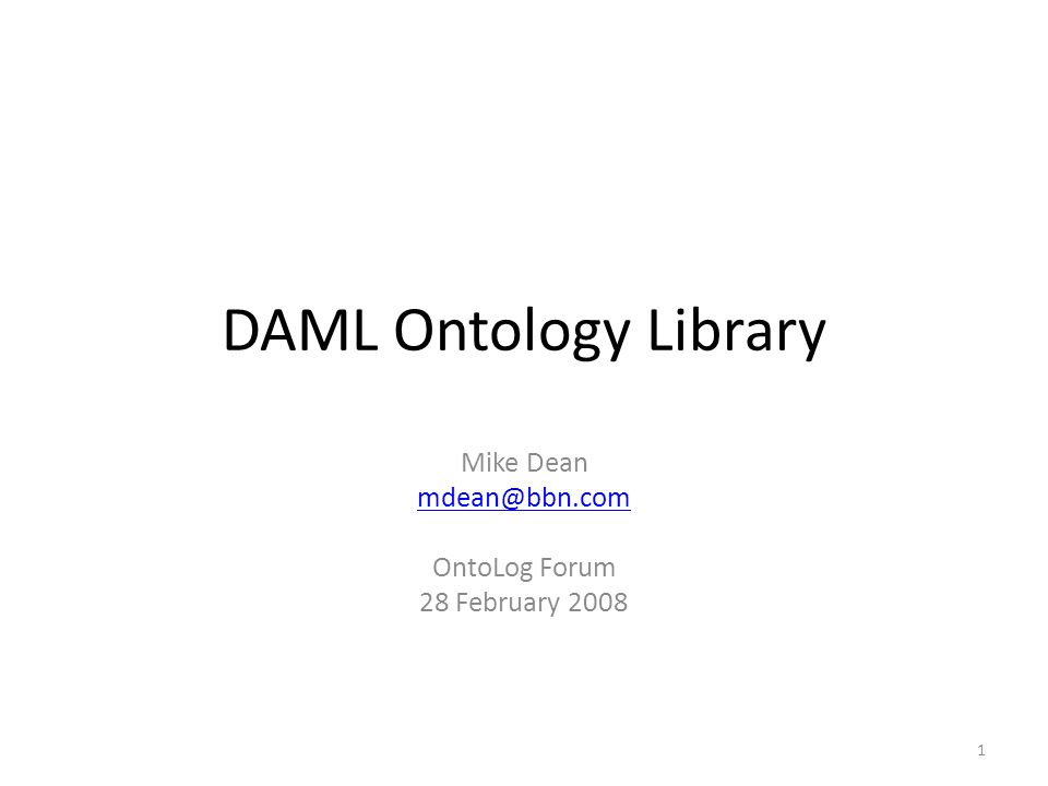 DAML Ontology Library Mike Dean mdean@bbn.com OntoLog Forum 28 February 2008 1