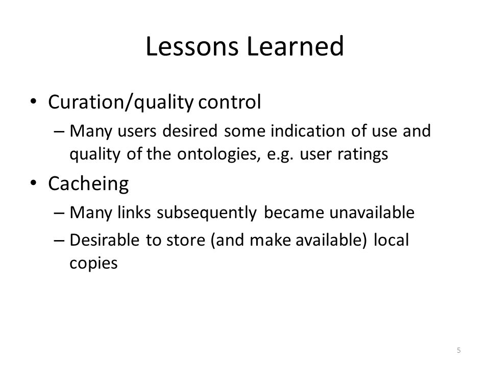 Lessons Learned Curation/quality control – Many users desired some indication of use and quality of the ontologies, e.g.