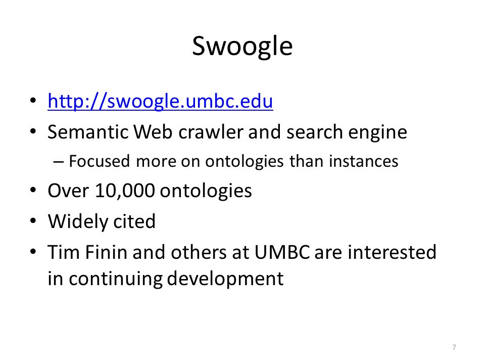 Swoogle   Semantic Web crawler and search engine – Focused more on ontologies than instances Over 10,000 ontologies Widely cited Tim Finin and others at UMBC are interested in continuing development 7