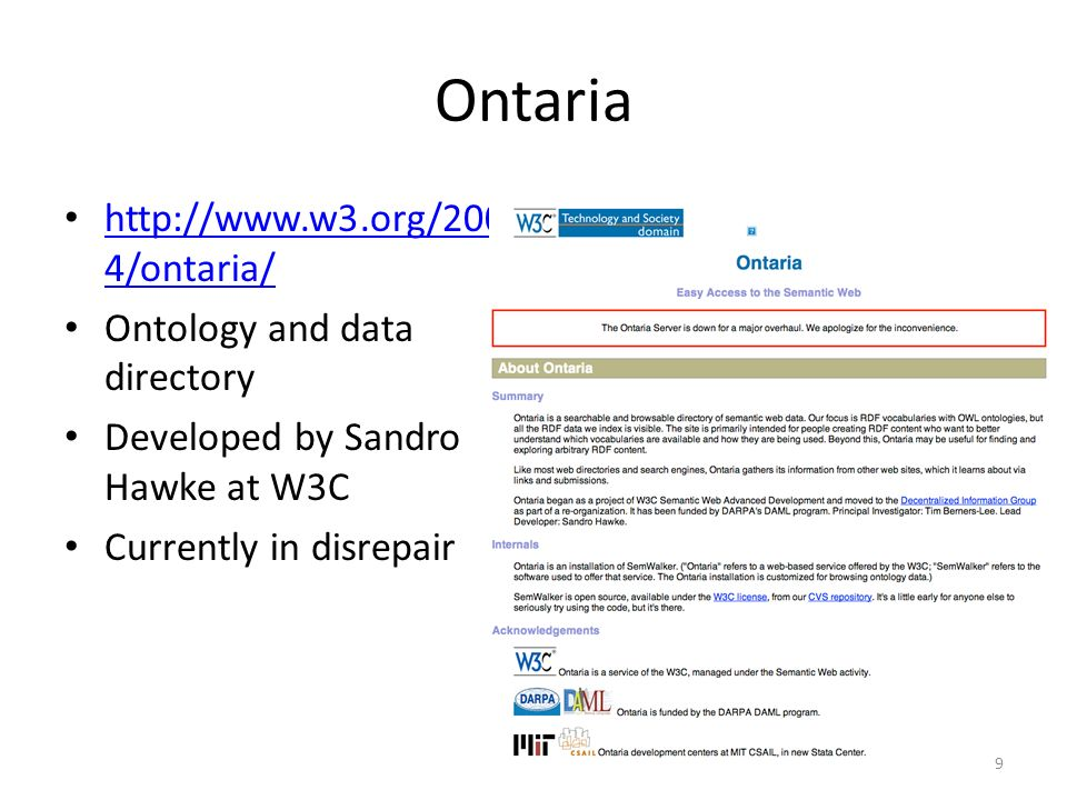 Ontaria http://www.w3.org/200 4/ontaria/ http://www.w3.org/200 4/ontaria/ Ontology and data directory Developed by Sandro Hawke at W3C Currently in disrepair 9