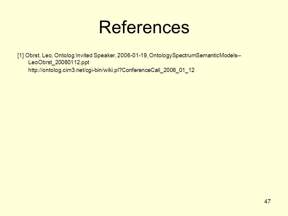 47 References [1] Obrst, Leo, Ontolog Invited Speaker, 2006-01-19, OntologySpectrumSemanticModels-- LeoObrst_20060112.ppt http://ontolog.cim3.net/cgi-bin/wiki.pl ConferenceCall_2006_01_12