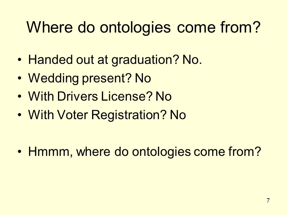 7 Where do ontologies come from. Handed out at graduation.