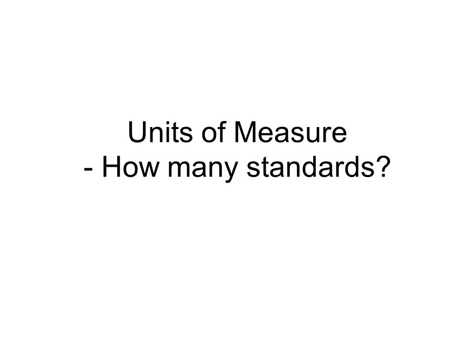 Units of Measure - How many standards