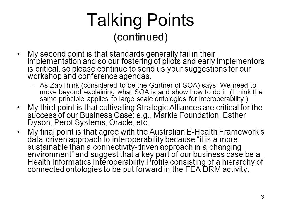 3 Talking Points (continued) My second point is that standards generally fail in their implementation and so our fostering of pilots and early implementors is critical, so please continue to send us your suggestions for our workshop and conference agendas.