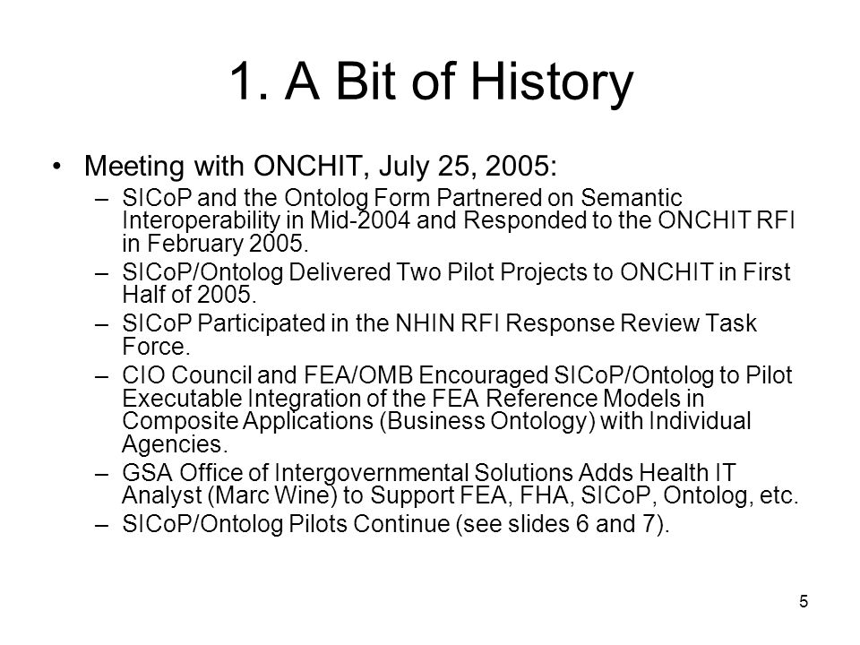 5 1. A Bit of History Meeting with ONCHIT, July 25, 2005: –SICoP and the Ontolog Form Partnered on Semantic Interoperability in Mid-2004 and Responded