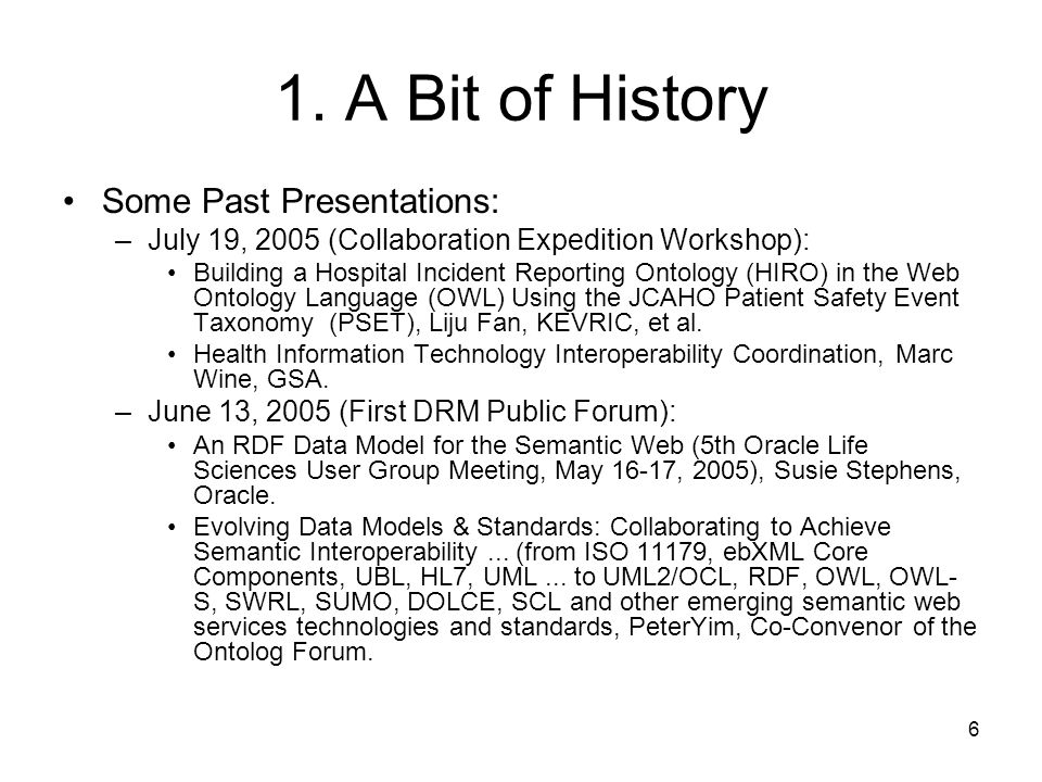 6 1. A Bit of History Some Past Presentations: –July 19, 2005 (Collaboration Expedition Workshop): Building a Hospital Incident Reporting Ontology (HI