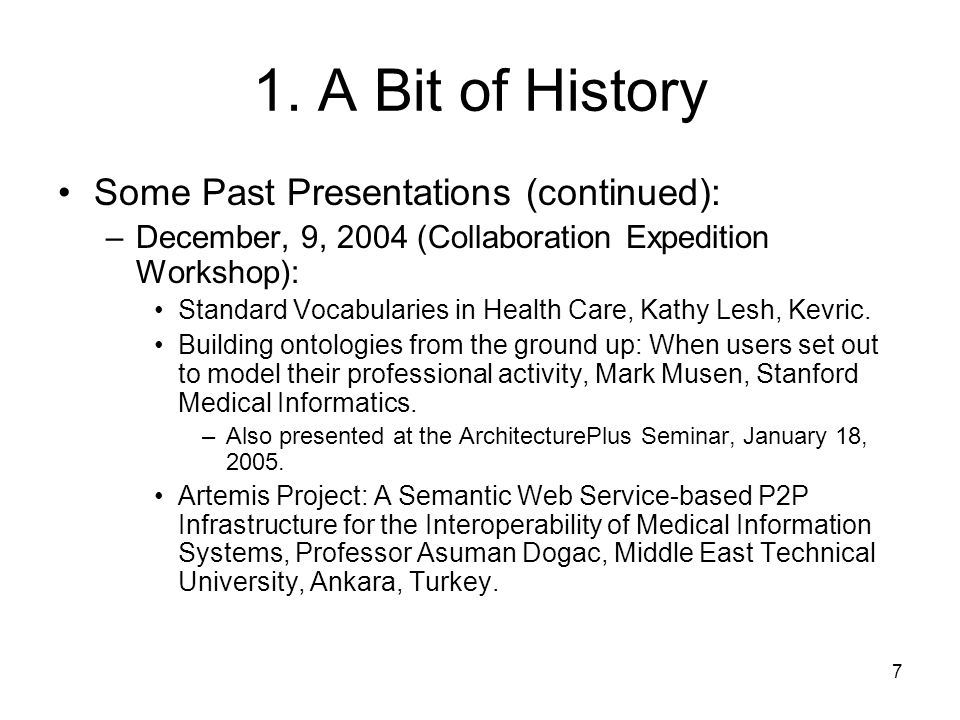 7 1. A Bit of History Some Past Presentations (continued): –December, 9, 2004 (Collaboration Expedition Workshop): Standard Vocabularies in Health Car