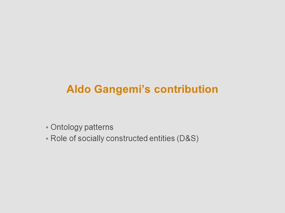 Aldo Gangemis contribution Ontology patterns Role of socially constructed entities (D&S)