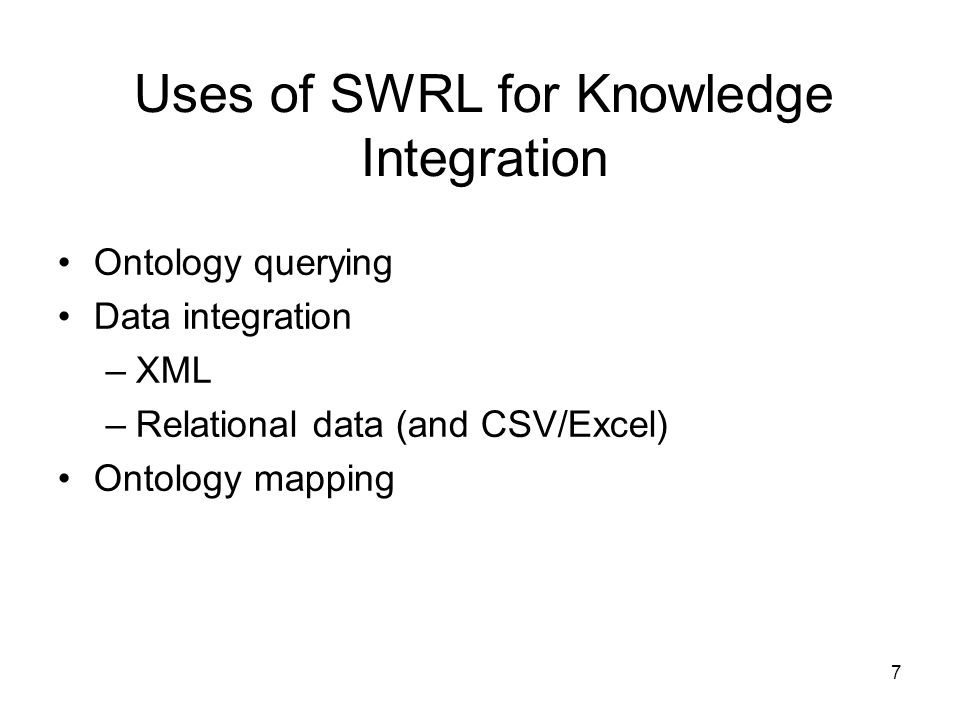 18 Ontology Mapping for Integration SWRL rules are very good at traversing trees Complex mappings between multiple ontologies convenient in SWRL Knowledge-level mappings to merge or integrate ontologies