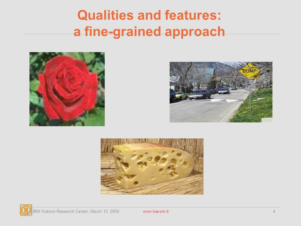 IBM Watson Research Center, March 13, Qualities and features: a fine-grained approach