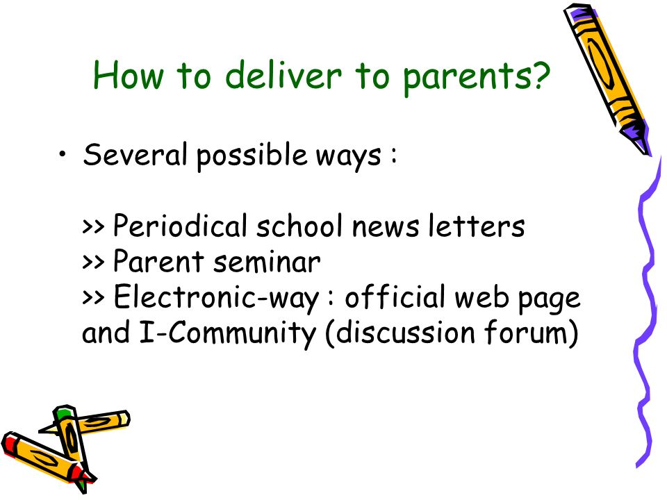 How to deliver to parents.