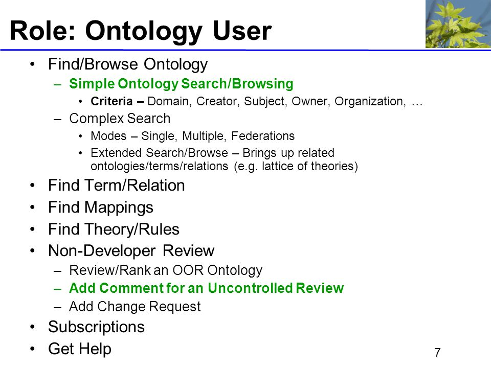 7 Role: Ontology User Find/Browse Ontology –Simple Ontology Search/Browsing Criteria – Domain, Creator, Subject, Owner, Organization, … –Complex Searc