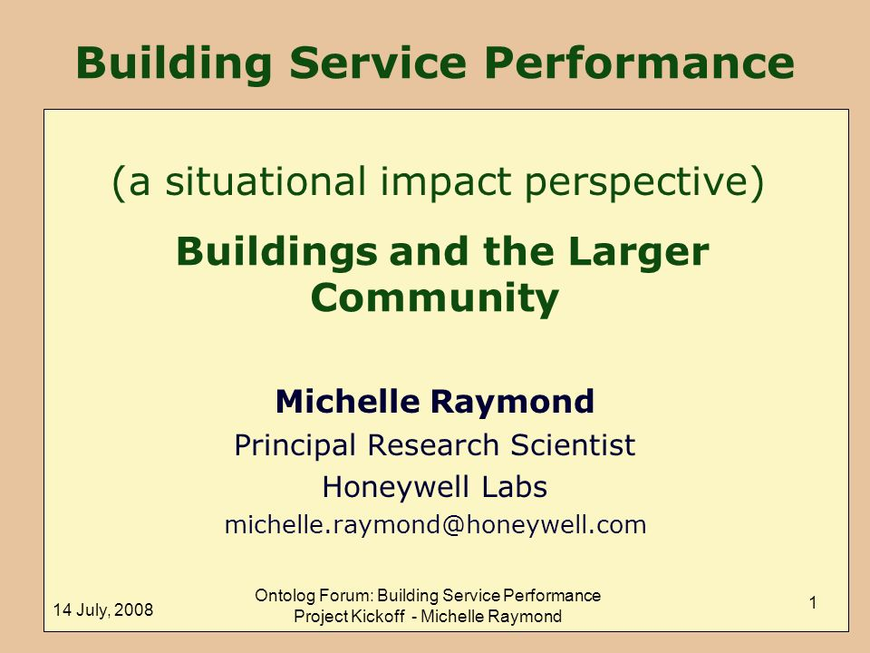 14 July, 2008 Ontolog Forum: Building Service Performance Project Kickoff - Michelle Raymond 1 Building Service Performance Buildings and the Larger C