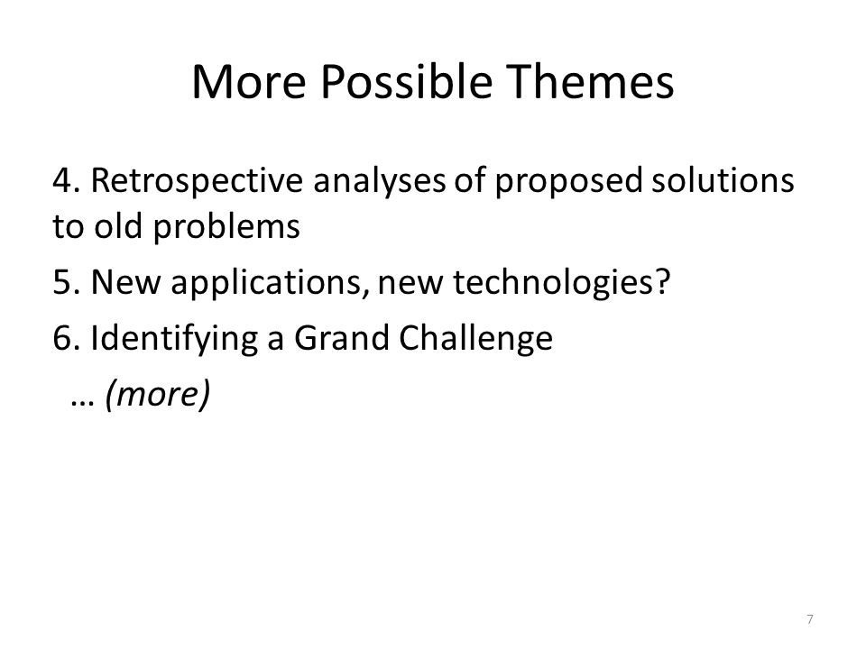 More Possible Themes 4. Retrospective analyses of proposed solutions to old problems 5.
