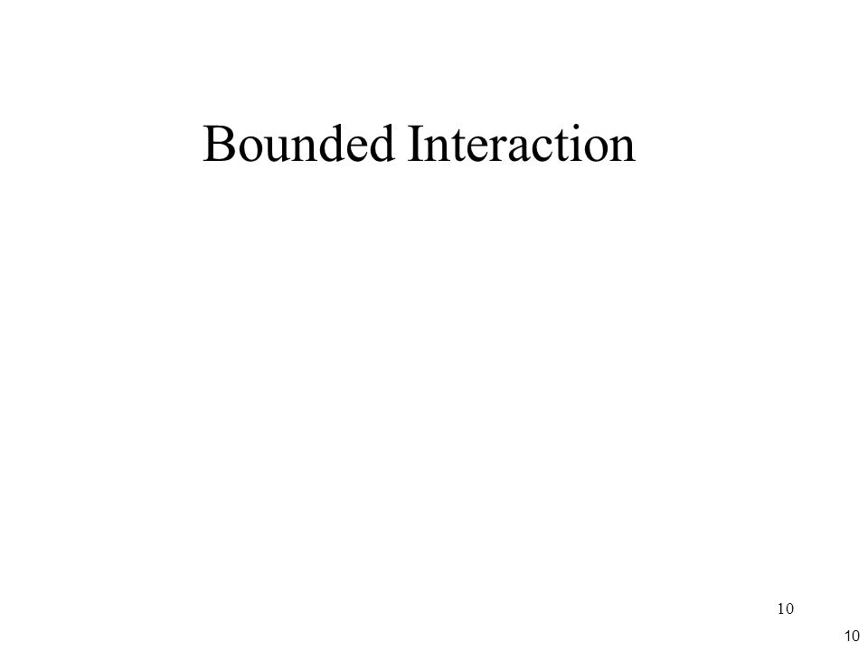 10 Bounded Interaction 10