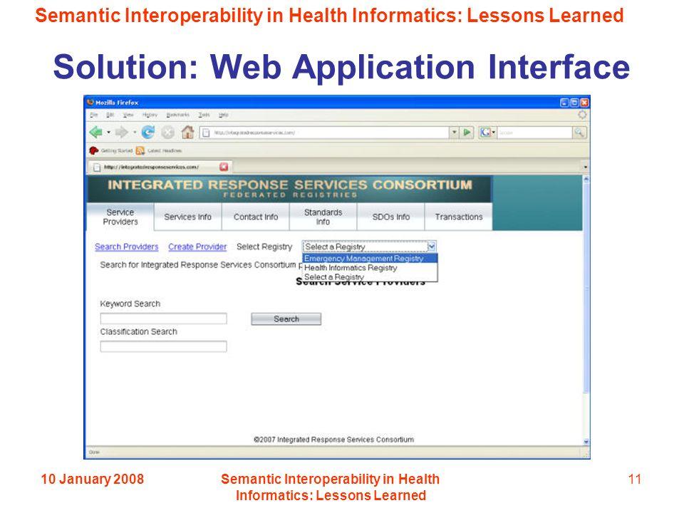 Semantic Interoperability in Health Informatics: Lessons Learned 10 January 2008Semantic Interoperability in Health Informatics: Lessons Learned 11 Solution: Web Application Interface