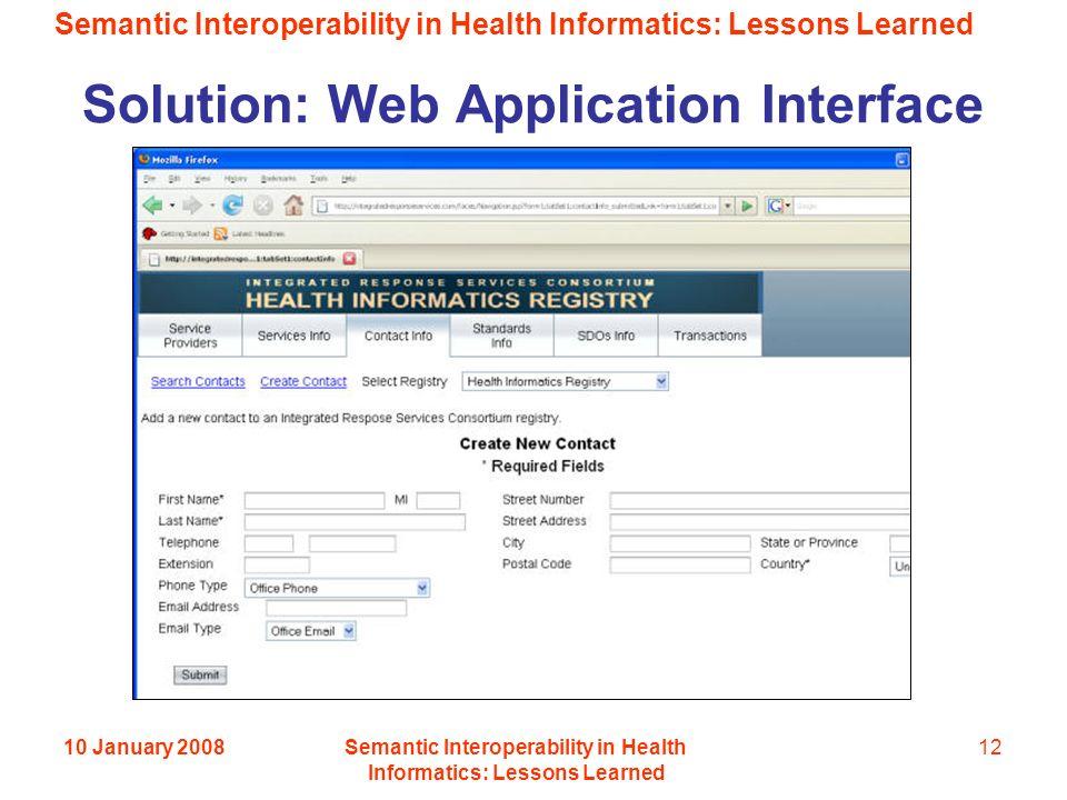 Semantic Interoperability in Health Informatics: Lessons Learned 10 January 2008Semantic Interoperability in Health Informatics: Lessons Learned 12 Solution: Web Application Interface