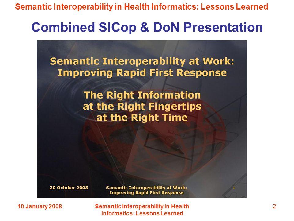 Semantic Interoperability in Health Informatics: Lessons Learned 10 January 2008Semantic Interoperability in Health Informatics: Lessons Learned 2 Combined SICop & DoN Presentation