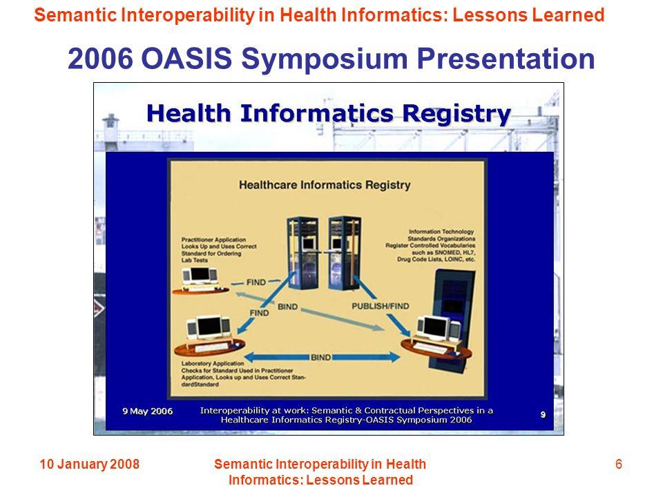 Semantic Interoperability in Health Informatics: Lessons Learned 10 January 2008Semantic Interoperability in Health Informatics: Lessons Learned 6 2006 OASIS Symposium Presentation