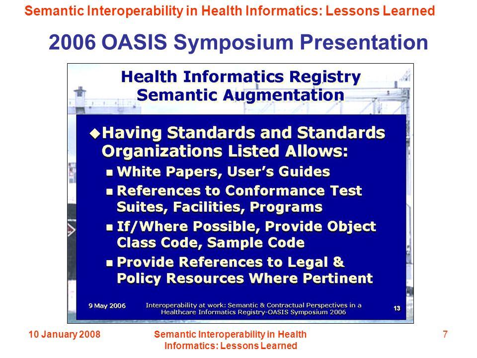 Semantic Interoperability in Health Informatics: Lessons Learned 10 January 2008Semantic Interoperability in Health Informatics: Lessons Learned 7 2006 OASIS Symposium Presentation