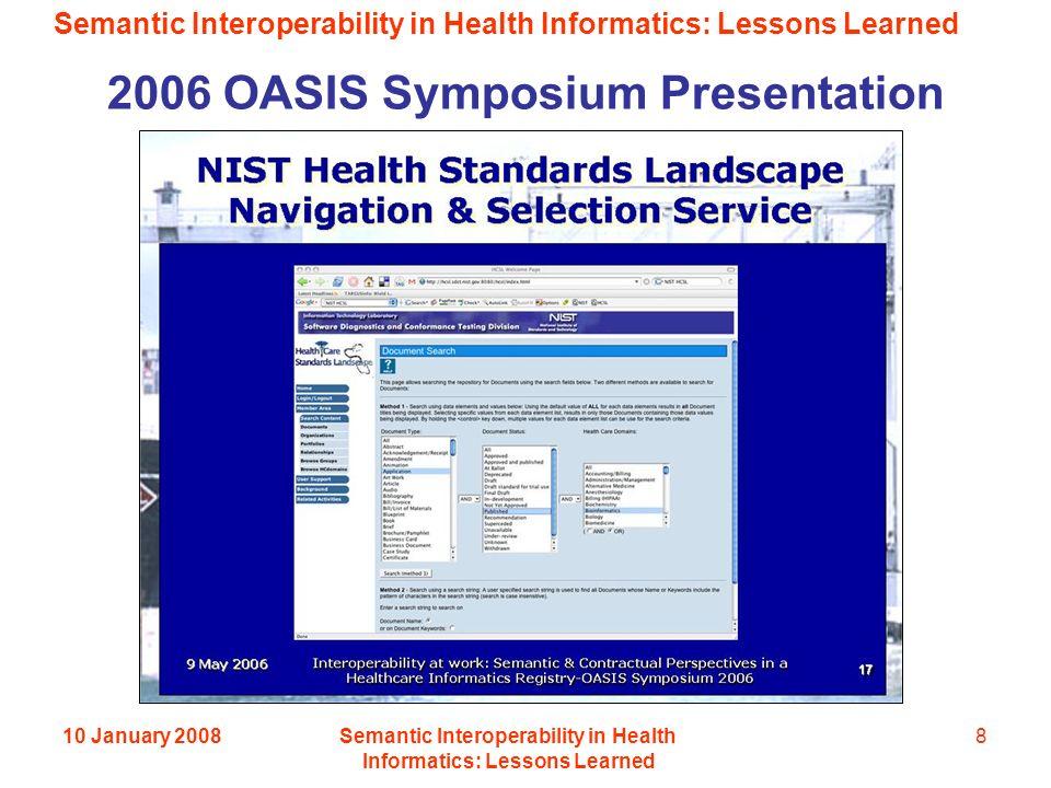 Semantic Interoperability in Health Informatics: Lessons Learned 10 January 2008Semantic Interoperability in Health Informatics: Lessons Learned 8 2006 OASIS Symposium Presentation