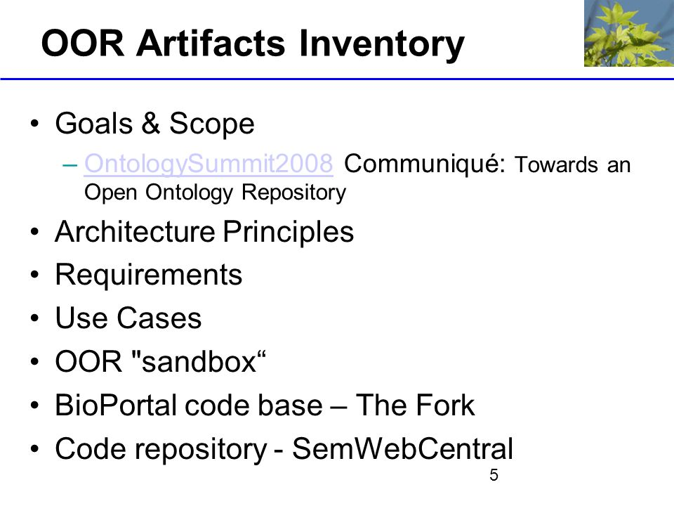 5 OOR Artifacts Inventory Goals & Scope –OntologySummit2008 Communiqué: Towards an Open Ontology RepositoryOntologySummit2008 Architecture Principles Requirements Use Cases OOR sandbox BioPortal code base – The Fork Code repository - SemWebCentral