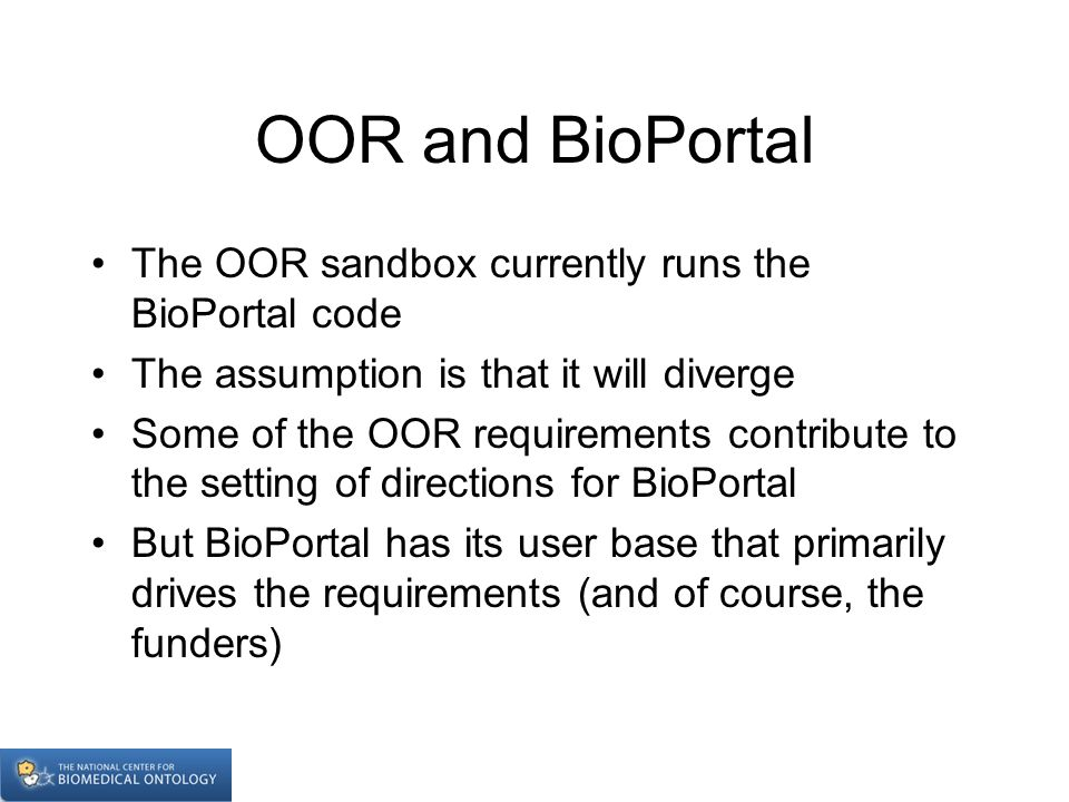 OOR and BioPortal The OOR sandbox currently runs the BioPortal code The assumption is that it will diverge Some of the OOR requirements contribute to