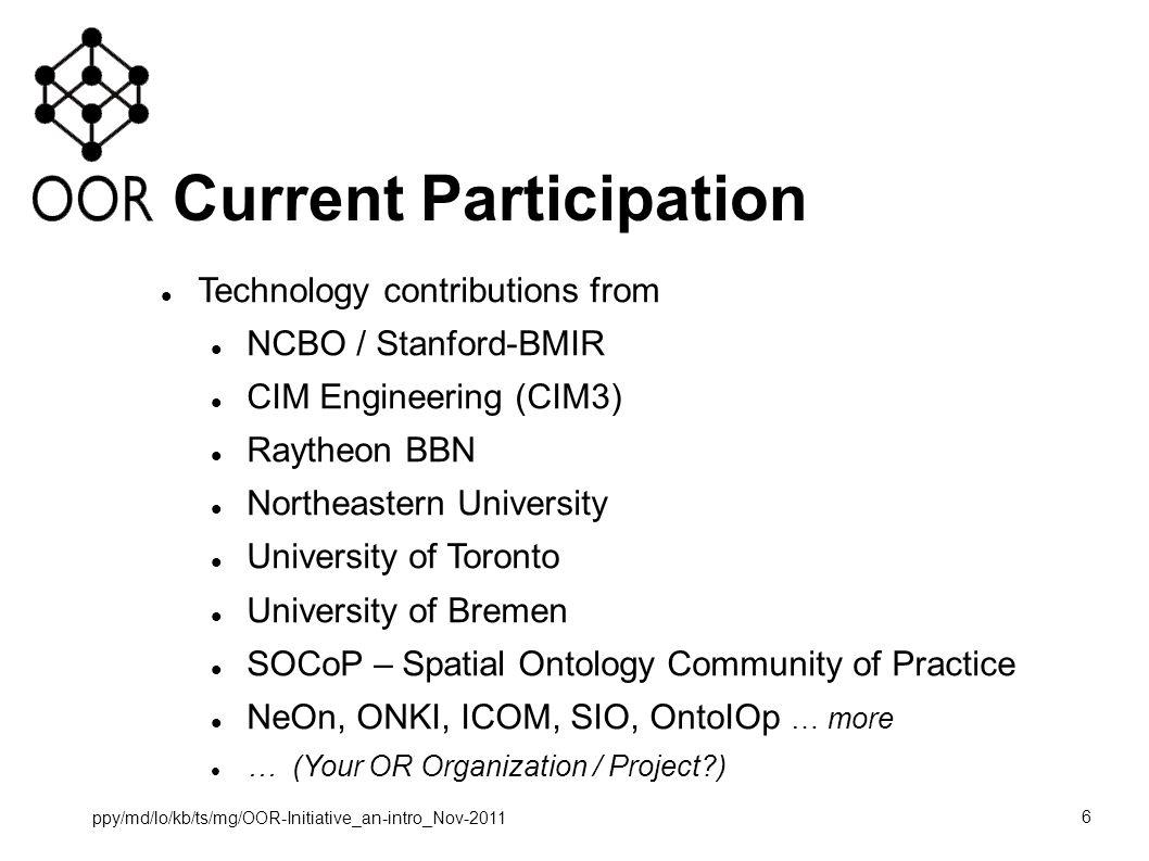 17 Ongoing Efforts (cont) COLORE – Common Logic Ontology Repsitory –U of Toronto / Michael Gruninger –First order logic support for OOR –Modularization 17