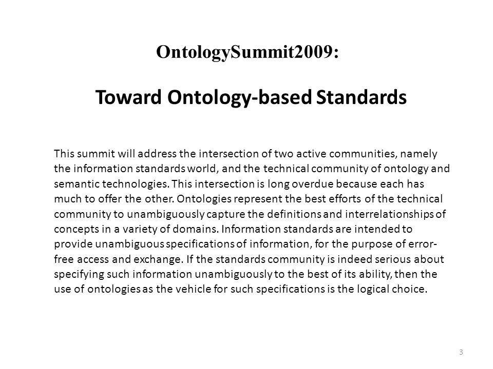 3 This summit will address the intersection of two active communities, namely the information standards world, and the technical community of ontology