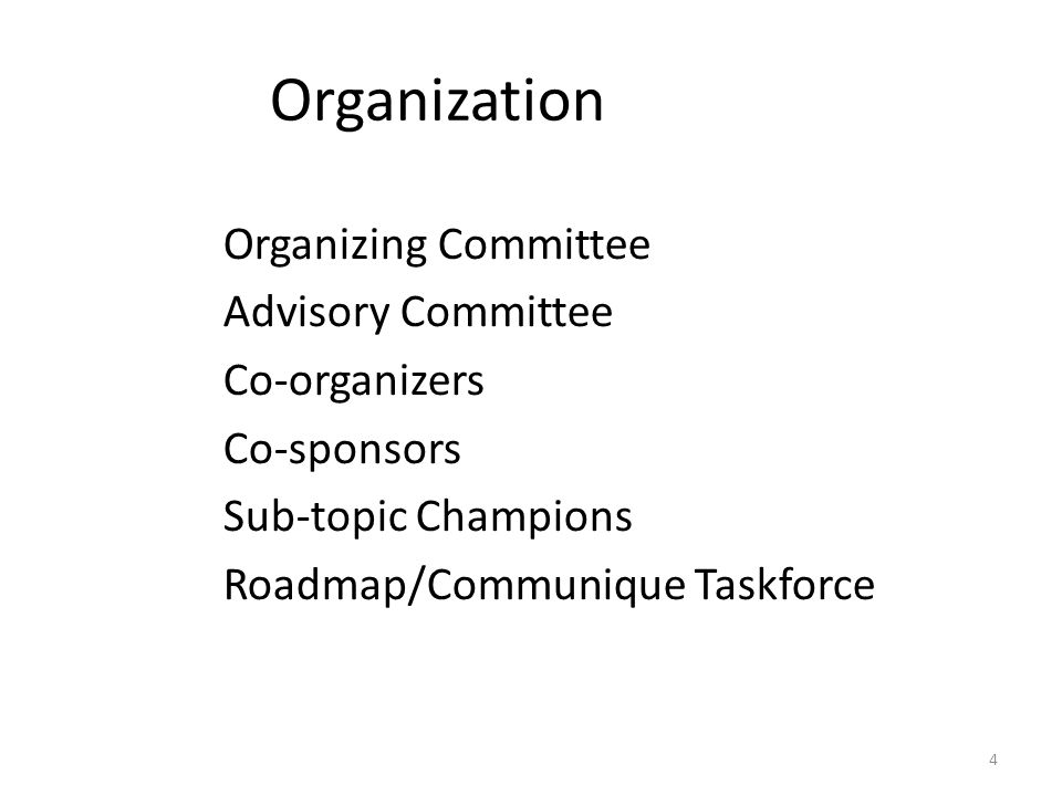 4 Organization Organizing Committee Advisory Committee Co-organizers Co-sponsors Sub-topic Champions Roadmap/Communique Taskforce