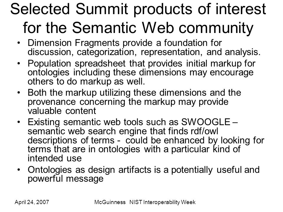 April 24, 2007McGuinness NIST Interoperability Week Selected Summit products of interest for the Semantic Web community Dimension Fragments provide a foundation for discussion, categorization, representation, and analysis.