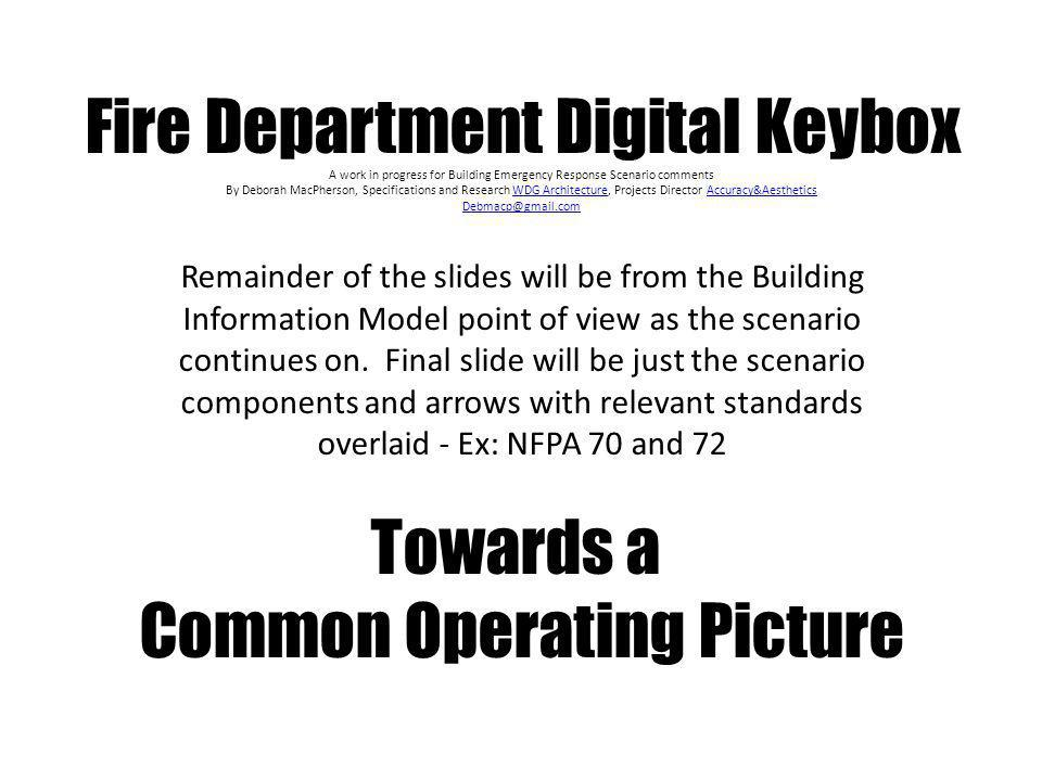Fire Department Digital Keybox A work in progress for Building Emergency Response Scenario comments By Deborah MacPherson, Specifications and Research