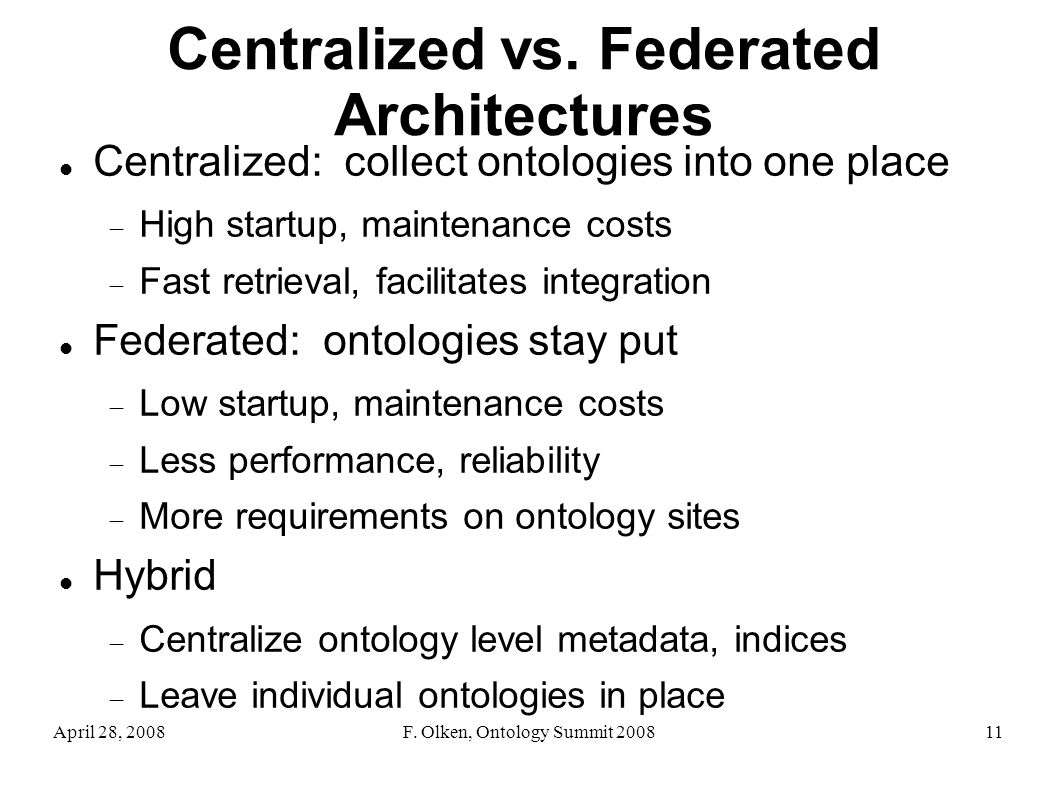 April 28, 2008F. Olken, Ontology Summit 200811 Centralized vs.